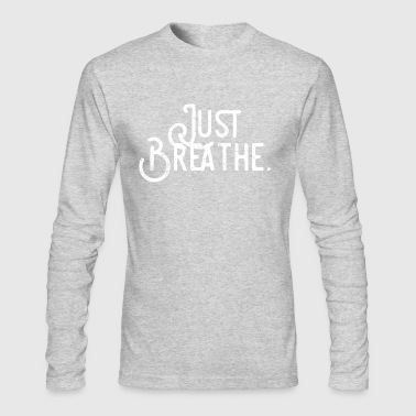 Just breathe - Men's Long Sleeve T-Shirt by Next Level