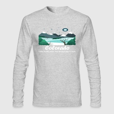 Colorado Come For The Snow Stay BC You're Stuck - Men's Long Sleeve T-Shirt by Next Level