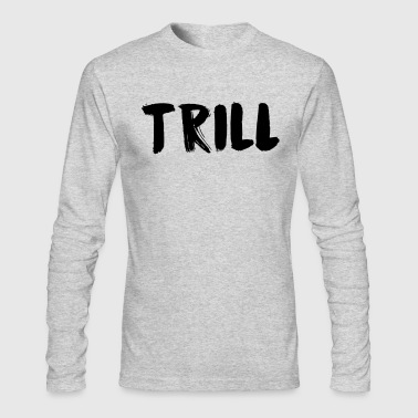 TRILL - Men's Long Sleeve T-Shirt by Next Level
