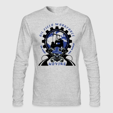 Oil Rig Workforce Keep The World Moving - Men's Long Sleeve T-Shirt by Next Level
