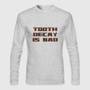 Tooth decay is bad 2 - Men's Long Sleeve T-Shirt by Next Level
