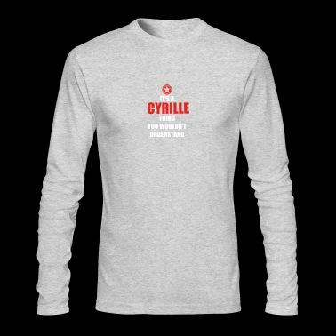 Geschenk it s a thing birthday understand CYRILLE - Men's Long Sleeve T-Shirt by Next Level