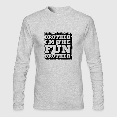 I'm Not Just A Brother I'm The Fun Brother - Men's Long Sleeve T-Shirt by Next Level
