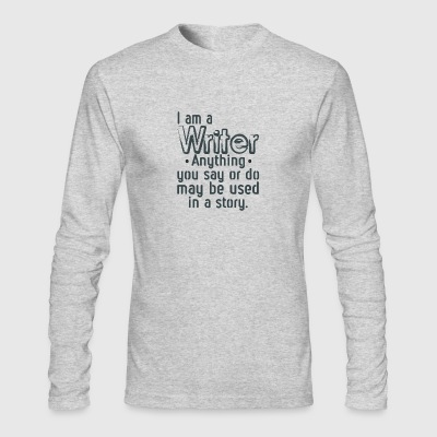 I Am A Writer Anything You Say Or Do May Be Used - Men's Long Sleeve T-Shirt by Next Level