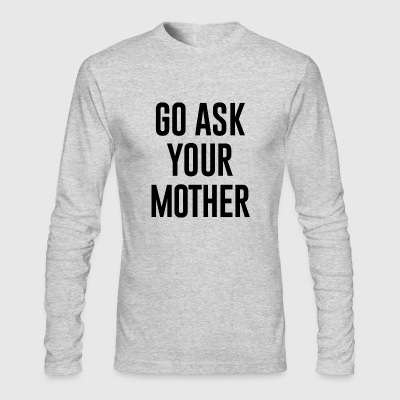 Go Ask Your Mother - Men's Long Sleeve T-Shirt by Next Level