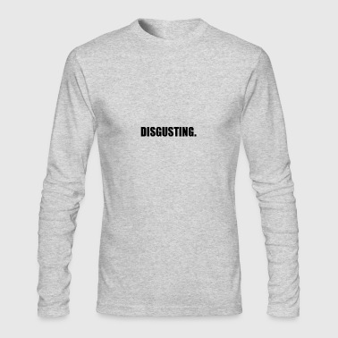 DISGUSTING - Men's Long Sleeve T-Shirt by Next Level