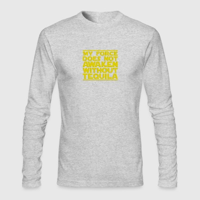 Nerdy Quote  No Force Without Tequila  Sci-Fi - Men's Long Sleeve T-Shirt by Next Level