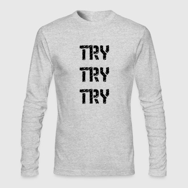 try try try - Men's Long Sleeve T-Shirt by Next Level
