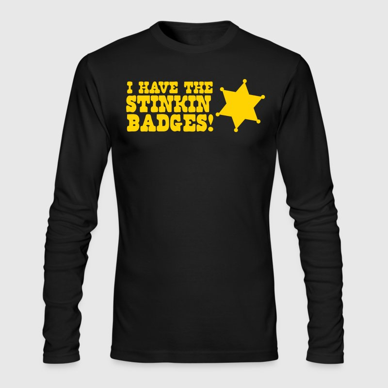 I have the Stinking Badges - Men's Long Sleeve T-Shirt by Next Level