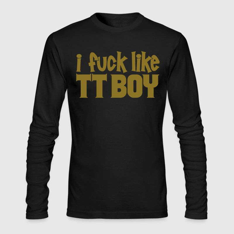 I Fuck Like TT Boy (Black) - Men's Long Sleeve T-Shirt by Next Level