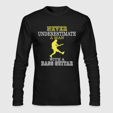 NEVER UNDERESTIMATE A MAN WITH A BASS GUITAR! - Men's Long Sleeve T-Shirt by Next Level