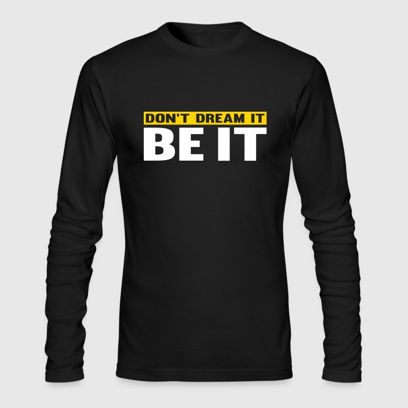 Don't Dream It. Be It - Men's Long Sleeve T-Shirt by Next Level