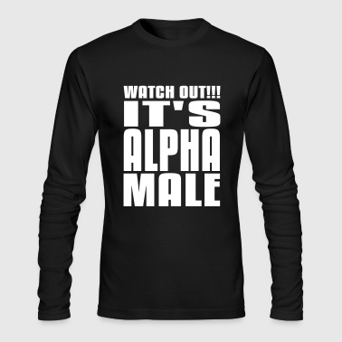 Watch Out It's Alpha Male - Men's Long Sleeve T-Shirt by Next Level
