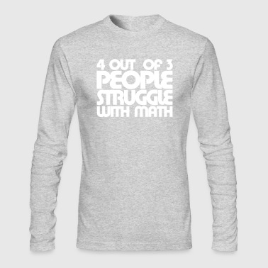 4 Out Of 3 People Struggle With Math - Men's Long Sleeve T-Shirt by Next Level