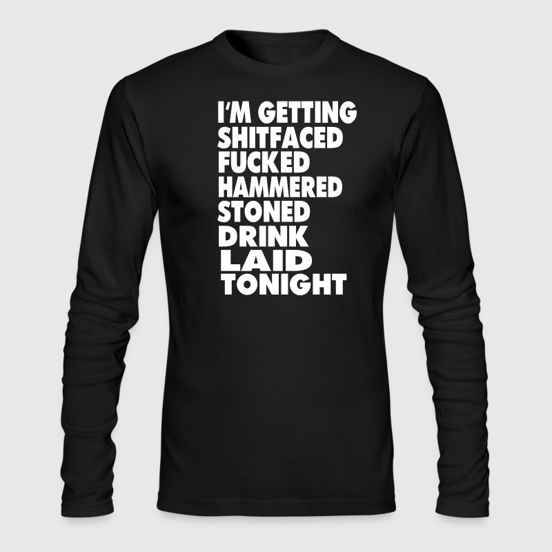 I'm Getting Shitfaced - Men's Long Sleeve T-Shirt by Next Level