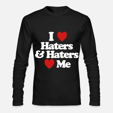 I Love Haters I Love Haters & Haters Love Me - Men's Long Sleeve T-Shirt by Next Level