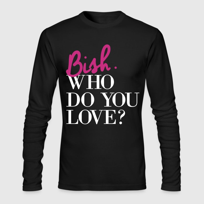 Bish Who Do You Love - Men's Long Sleeve T-Shirt by Next Level