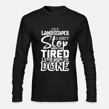 Landscape Landscaper Funny Gift Don't Stop When Tired Stop When Done! - Men's Long Sleeve T-Shirt by Next Level