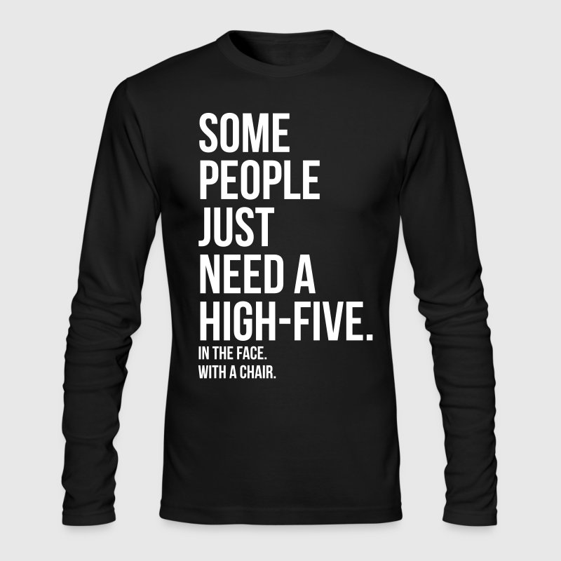 some people need a high five 5 in face with chair - Men's Long Sleeve T-Shirt by Next Level