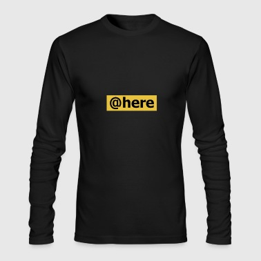 @here - Men's Long Sleeve T-Shirt by Next Level