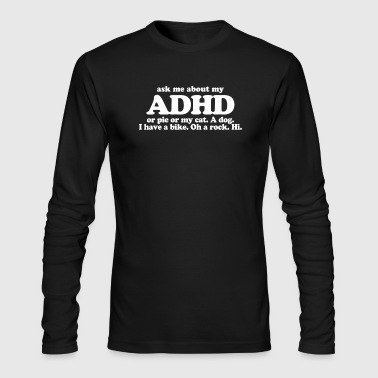 Ask Ask Me About My ADHD - Men's Long Sleeve T-Shirt by Next Level