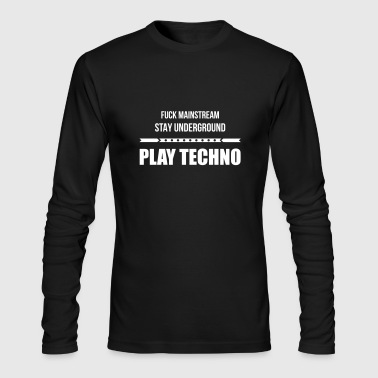 fuck mainstream techno underground Club DJ Party - Men's Long Sleeve T-Shirt by Next Level