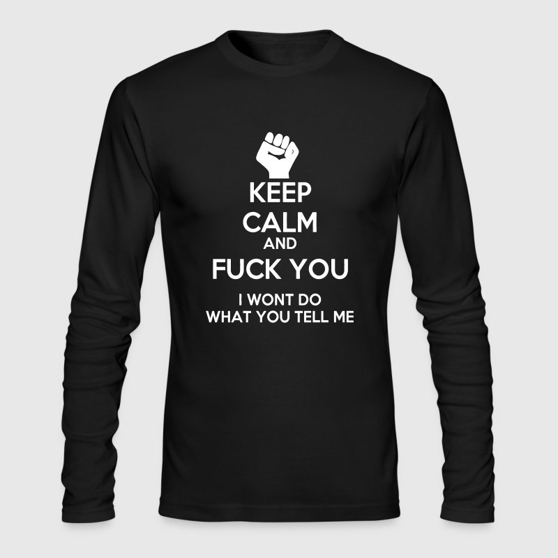 Keep Calm and Fuck you - Men's Long Sleeve T-Shirt by Next Level