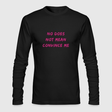 no means no - Men's Long Sleeve T-Shirt by Next Level
