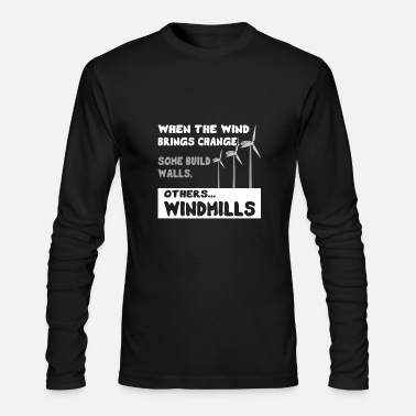 Wind Energy Quote Wind Energy Change Windmill - Men's Long Sleeve T-Shirt by Next Level