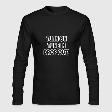 Turn on Tune in Drop out! Hippie Quote Tee - Men's Long Sleeve T-Shirt by Next Level