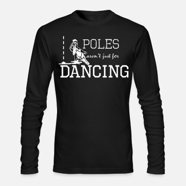 Pole Dance Poles Are Not Just - Men's Long Sleeve T-Shirt by Next Level