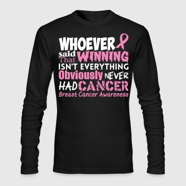 Breast Cancer Awareness Obviously Never Had Cancer Breast Cancer Awareness - Men's Long Sleeve T-Shirt by Next Level