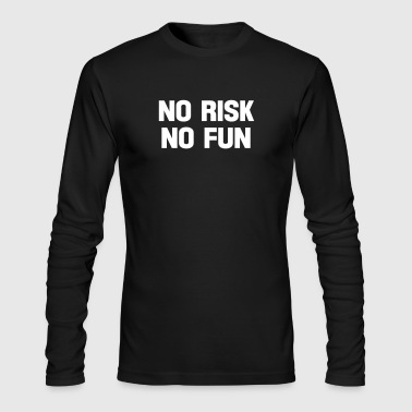 no risk no fun - Men's Long Sleeve T-Shirt by Next Level