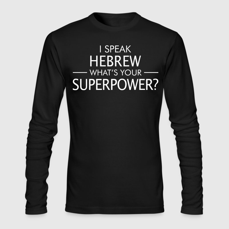 I Speak Hebrew Whats Your - Men's Long Sleeve T-Shirt by Next Level