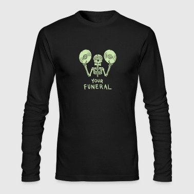 Funeral Your funeral - Men's Long Sleeve T-Shirt by Next Level