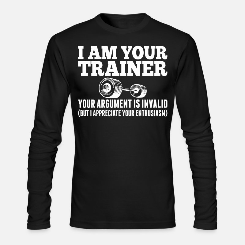 Enthusiasm Long sleeve shirts - I Am Your Trainer Your Argument Is Invalid - Men's Longsleeve Shirt black