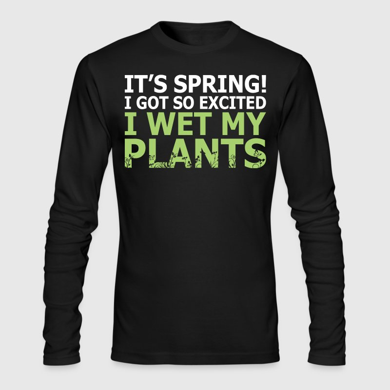 Its Spring I Got So Excited I Wet My Pants - Men's Long Sleeve T-Shirt by Next Level