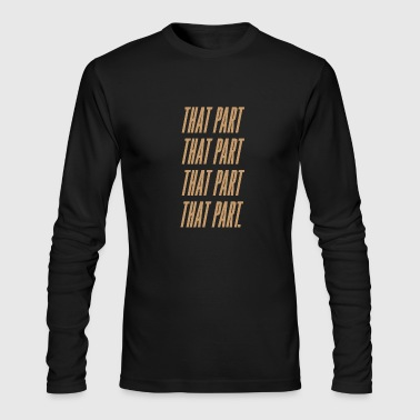 That Part - Men's Long Sleeve T-Shirt by Next Level