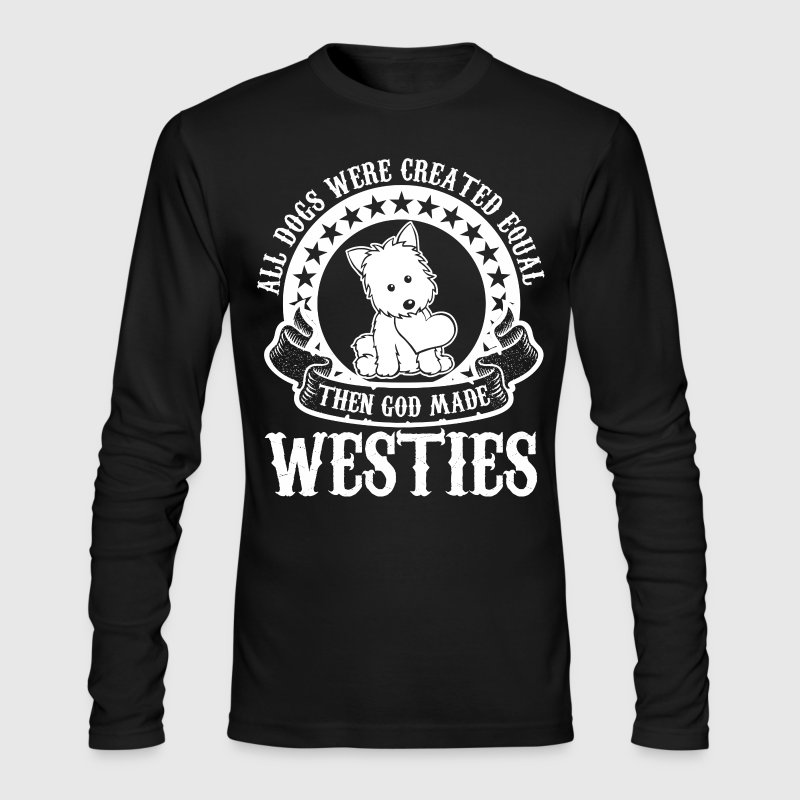 All Dogs Were Created Equal Then God Made Westies - Men's Long Sleeve T-Shirt by Next Level