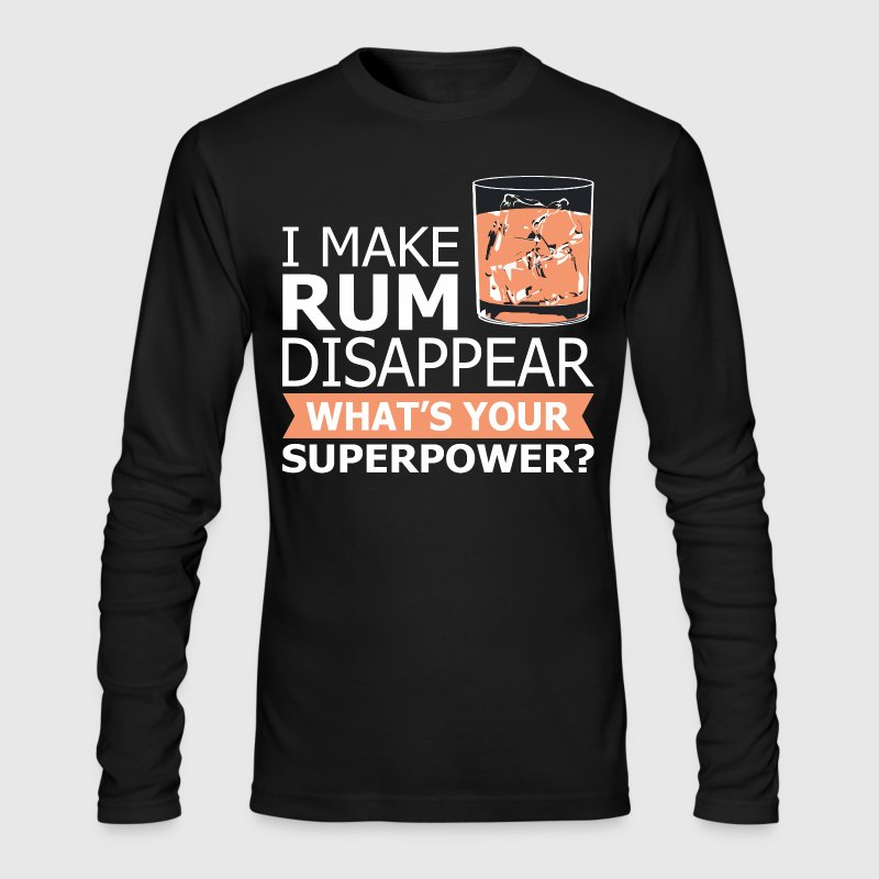 I Make Rum Disappear What - Men's Long Sleeve T-Shirt by Next Level