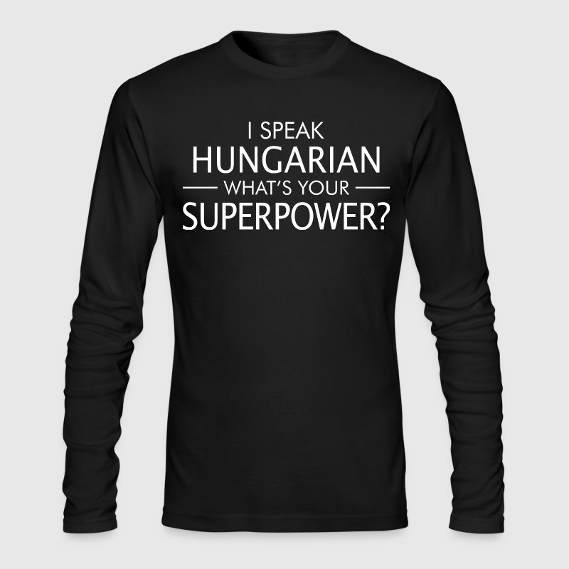 I Speak Hungarian Whats - Men's Long Sleeve T-Shirt by Next Level