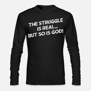 The Struggle Is Real, But So Is God - Men's Longsleeve Shirt