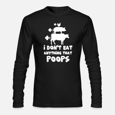Food I don't eat anything that poops | vegan shirt - Men's Long Sleeve T-Shirt by Next Level
