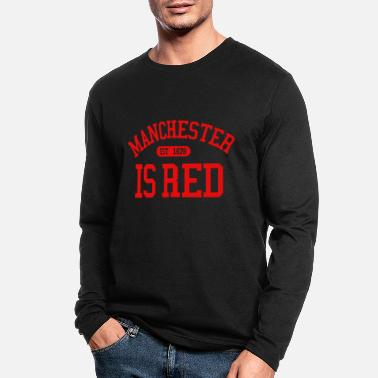 Manchester Manchester is Red United Kingdom Soccer Sport Cool - Men's Longsleeve Shirt