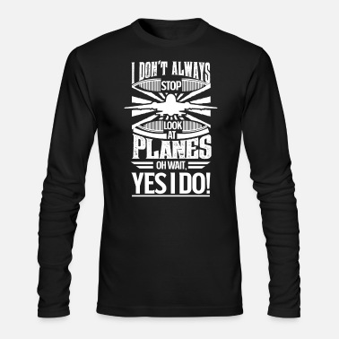 Wait I Don't Always Stop and Look At Planes OH Wait - Men's Longsleeve Shirt