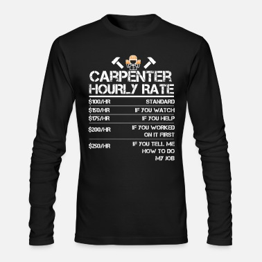 Carpenter Funny Carpenter Hourly Rate Tshirt Wood Working Labor Rates - Men's Longsleeve Shirt