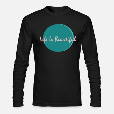 Life Is Beautiful PREMIUM T-SHIRTS - Men's Long Sleeve T-Shirt by Next Level