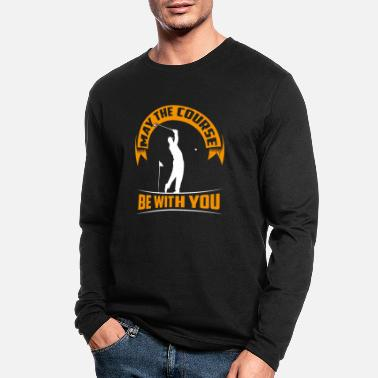 May the course be with you - Funny golfing - Men's Longsleeve Shirt