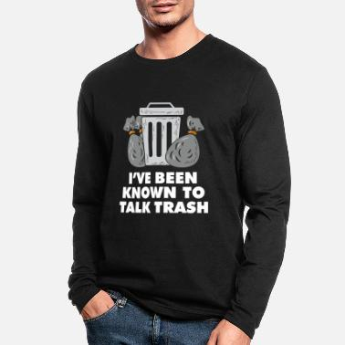 Known I've Been Known To Talk Trash - Funny Garbage Truc - Men's Longsleeve Shirt