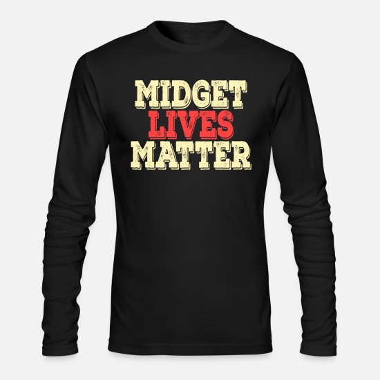 "Dwarf Long-Sleeve Shirts - ""Midget Lives Matter"" tee design for your - Men's Longsleeve Shirt black"